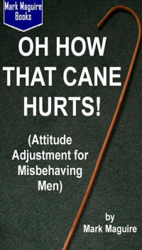 Oh How That Cane Hurts! (Attitude Adjustment for Misbehaving Men)