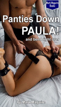 Panties Down Paula! (and Bend Right Over!)