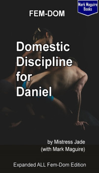 Domestic Discipline for Daniel - Extended ALL FEM-DOM Edition